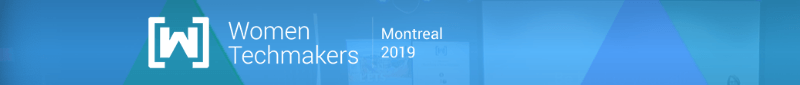 Women Techmakers Montreal 2019
