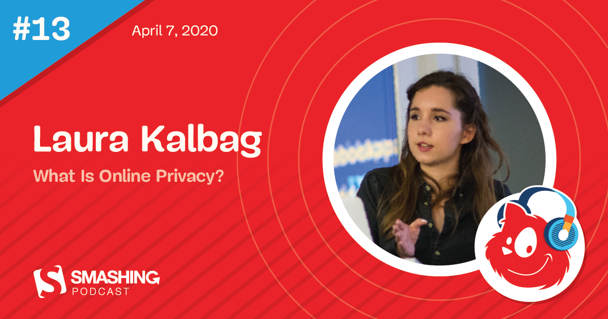 Smashing Podcast Episode 13 With Laura Kalbag: What Is Online Privacy?