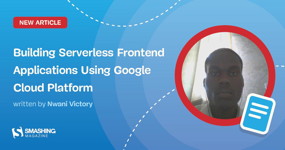 Building Serverless Front-End Applications Using Google Cloud Platform