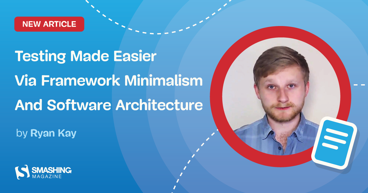 Testing Made Easier Via Framework Minimalism And Software Architecture