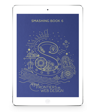 Smashing Book 6: New Frontiers In Web Design (eBook)