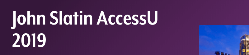 John Slatin AccessU  2019