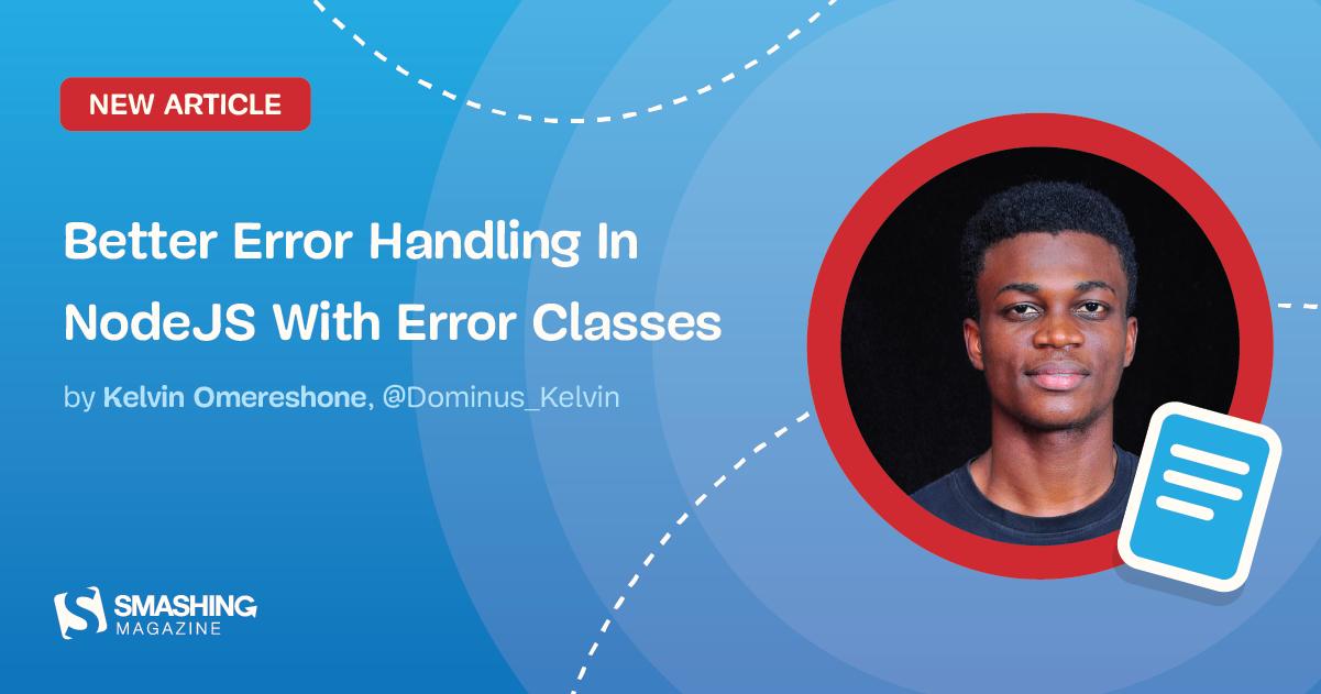 Better Error Handling In NodeJS With Error Classes