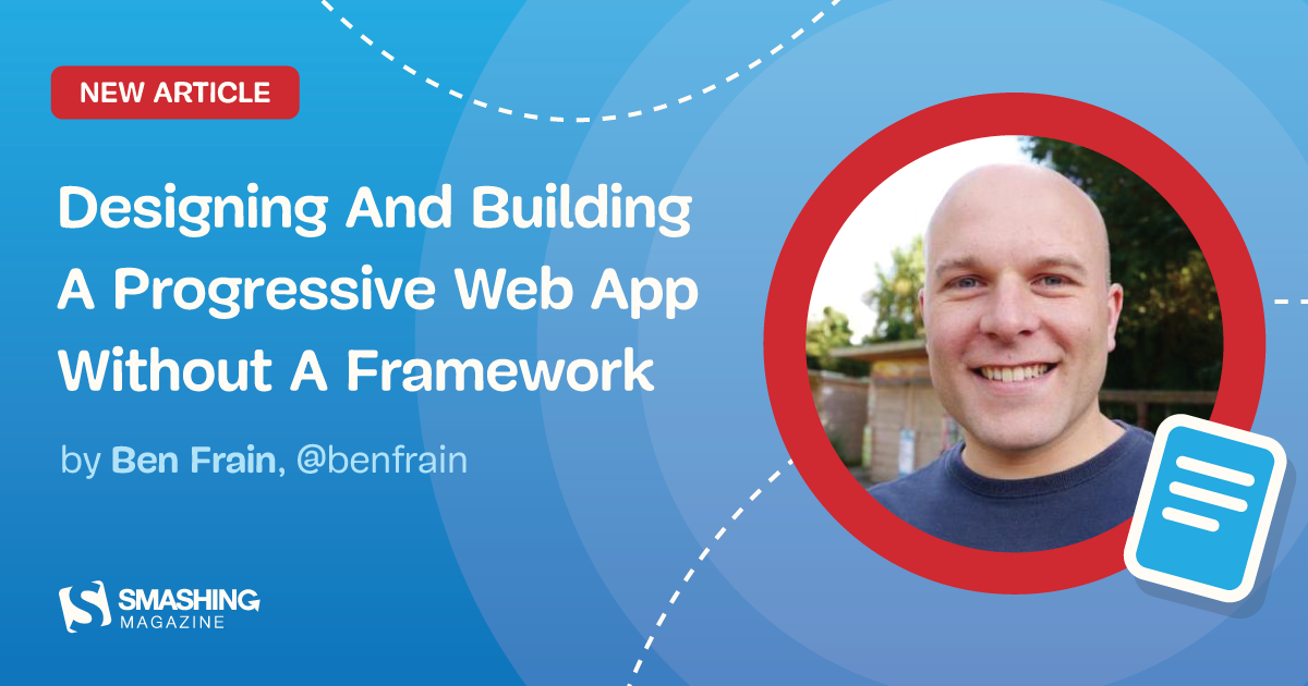 Designing And Building A Progressive Web Application Without A Framework Part 1 Smashing Magazine