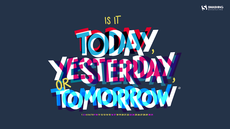 Today, Yesterday, Or Tomorrow