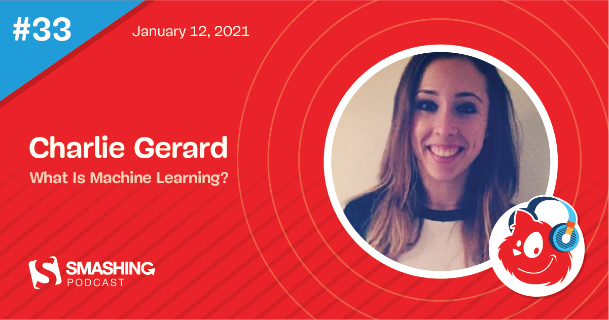 Smashing Podcast Episode 33 With Charlie Gerard: What Is Machine Learning?