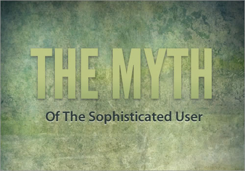 The Myth Of The Sophisticated User