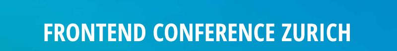 Frontend Conference Zurich 2019