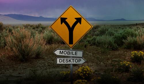 Fork in the road, desktop vs. mobile