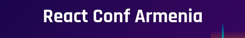 React Conference Armenia 2019