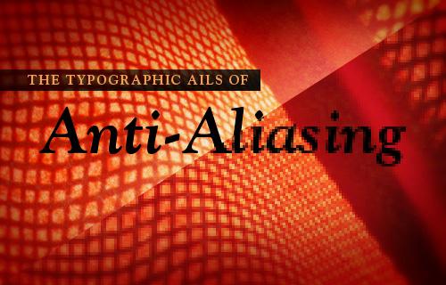 The Typographic Ails of Anti-Aliasing
