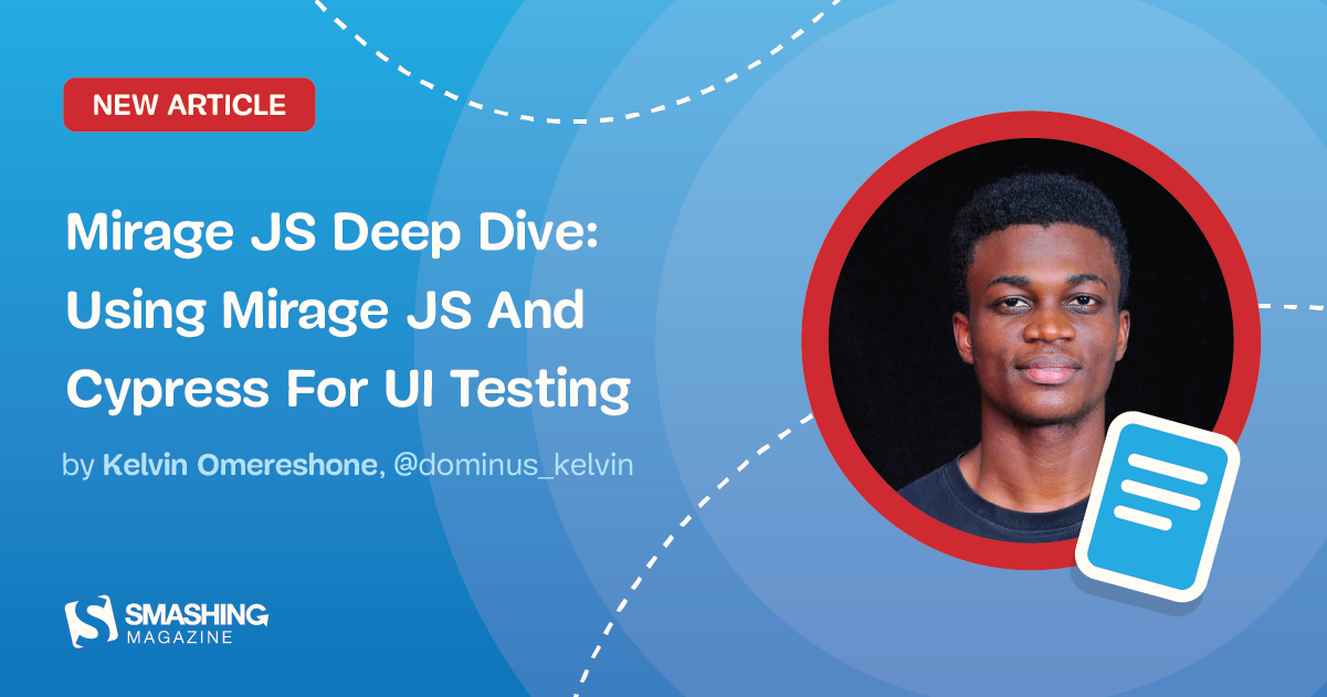 Mirage JS Deep Dive: Using Mirage JS And Cypress For UI Testing (Part 4)