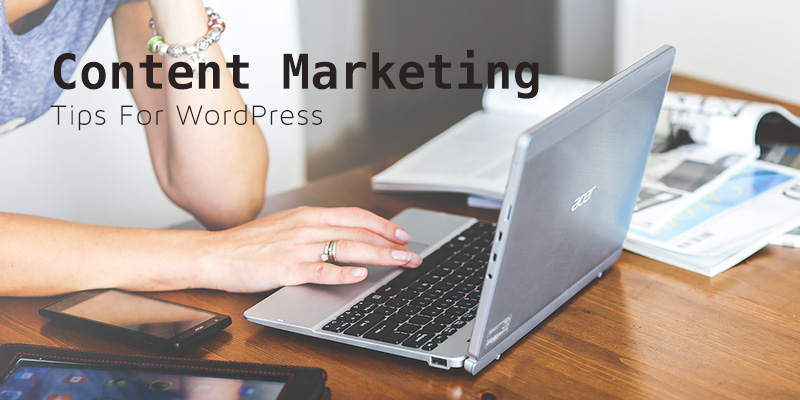 Content Marketing And WordPress: Tips, Plugins, And How To Make An Impact