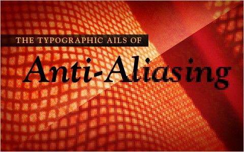 Useful Typography Resources - The Ails Of Typographic Anti-Aliasing