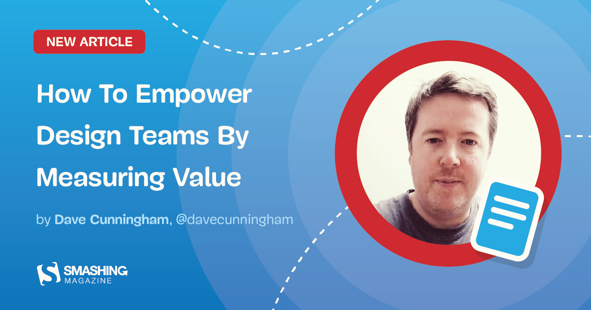 https://www.smashingmagazine.com/2020/01/empower-design-teams-by-measuring-value/?ref=webdesignernews.com