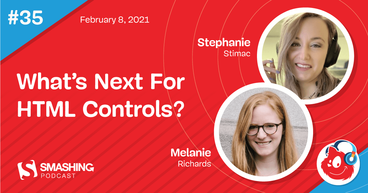 Smashing Podcast Episode 35 With Stephanie Stimac & Melanie Richards: What's Next For HTML Controls?