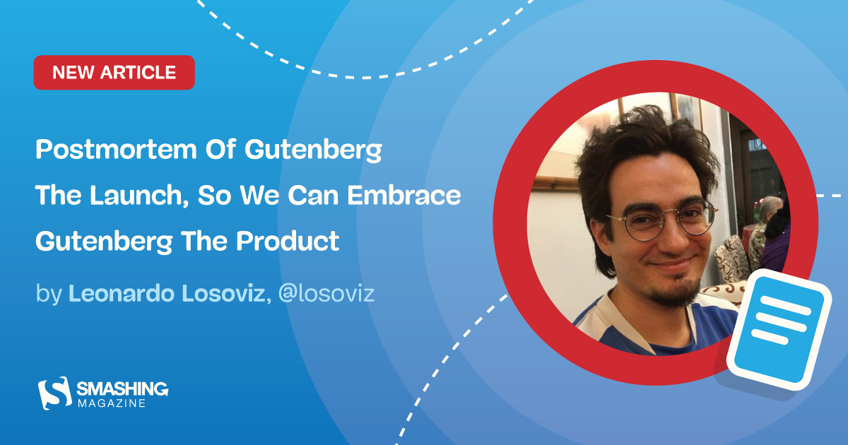 Postmortem Of Gutenberg The Launch, So We Can Embrace Gutenberg The Product — Smashing Magazine