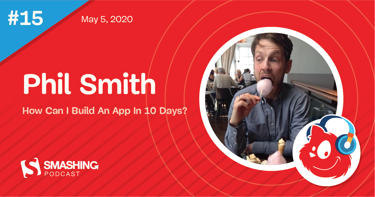 Smashing Podcast Episode 15 With Phil Smith: How Can I Build An App In 10 Days? - RapidAPI