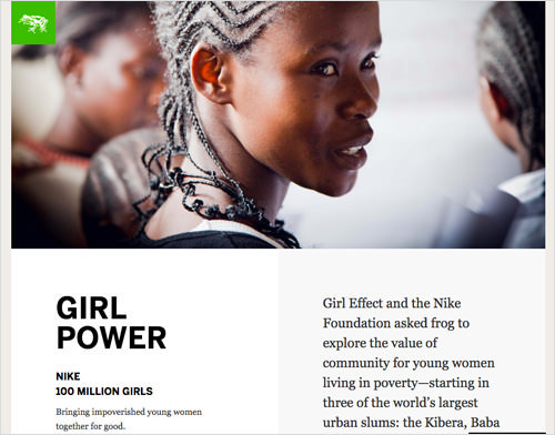 "Frog's Girl Effect case study states both broad and concrete goals-""Girl Effect and the Nike Foundation asked Frog to explore the value of community for young women living in poverty""."