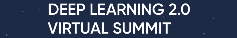 RE•WORK/Deep Learning 2.0 Virtual Summit