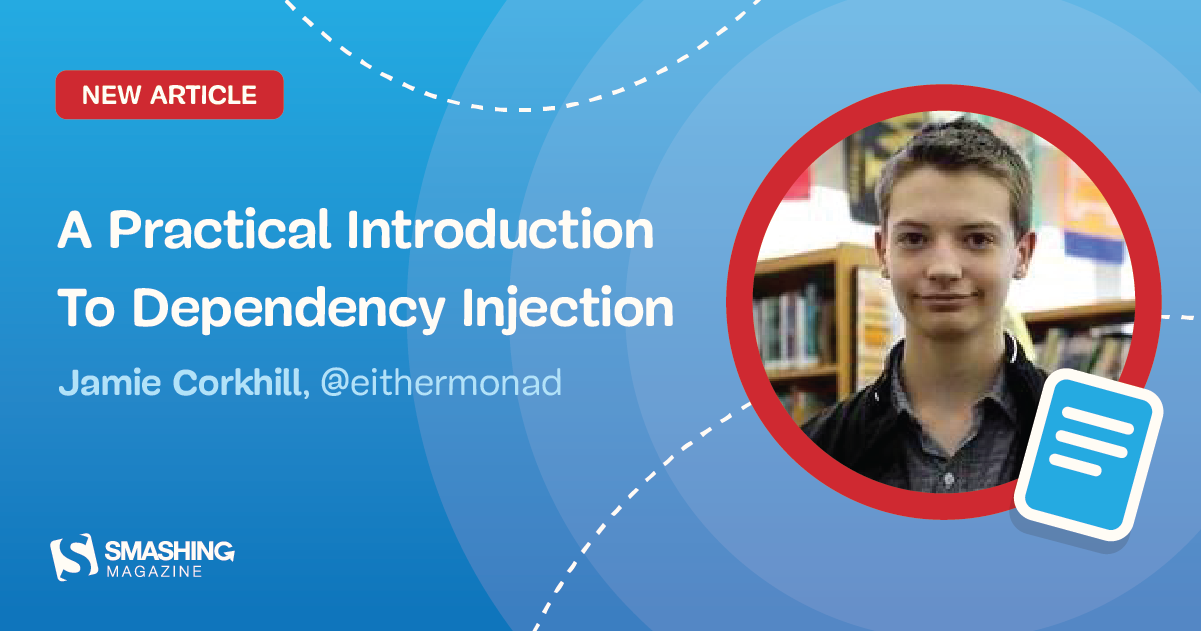 A Practical Introduction To Dependency Injection