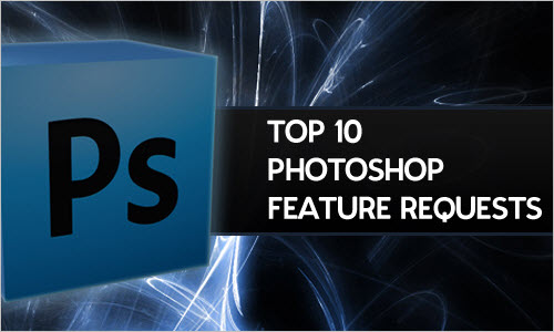 Top 10 Photoshop Feature Requests