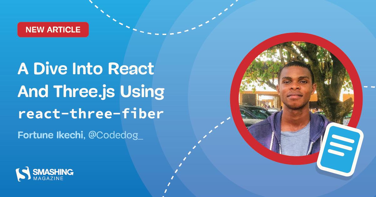 A Dive Into React And Three.js Using <code>react-three-fiber</code>