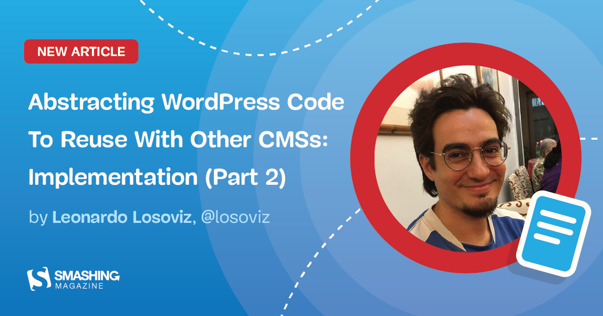 Abstracting WordPress Code To Reuse With Other CMSs: Implementation (Part 2)