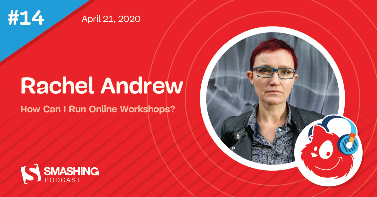 Smashing Podcast Episode 14 With Rachel Andrew: How Can I Run Online Workshops?