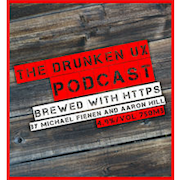 The Drunken UX Podcast
