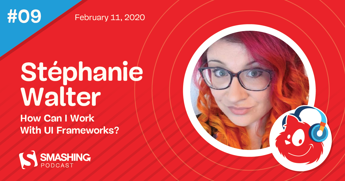 Smashing Podcast Episode 9 With Stéphanie Walter: How Can I Work With UI Frameworks?
