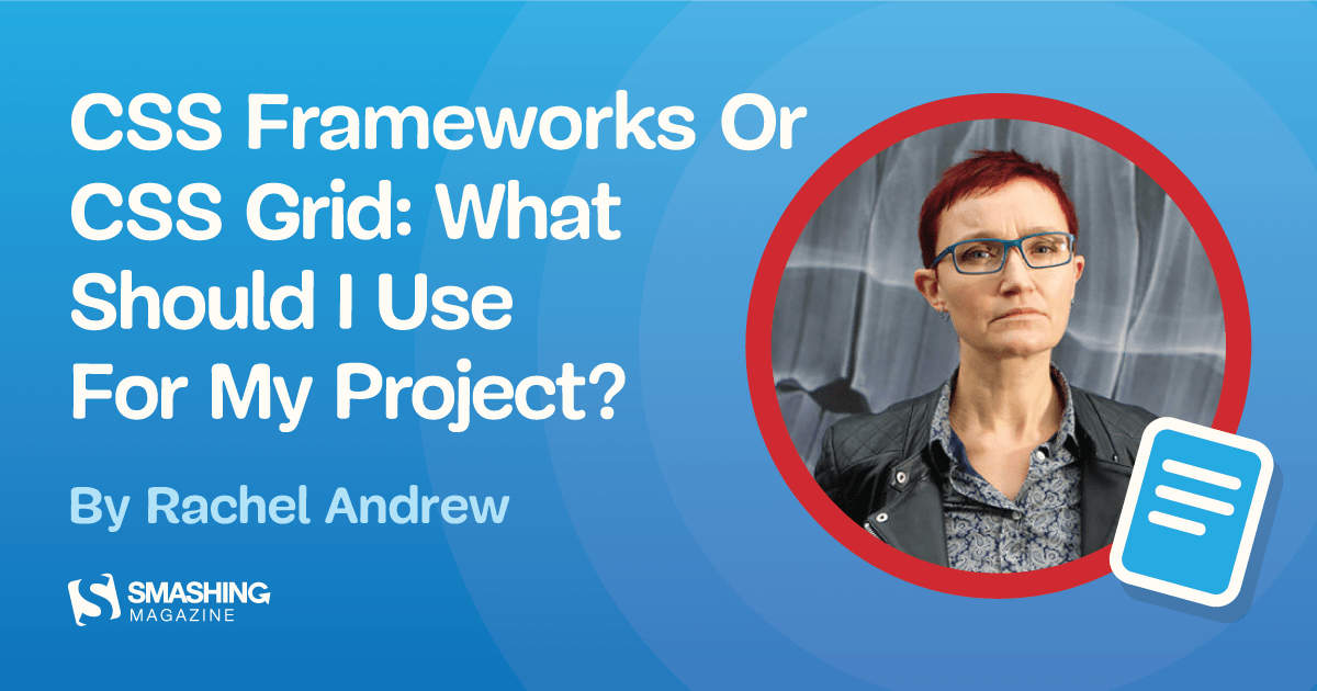 CSS Frameworks Or CSS Grid: What Should I Use For My Project? — Smashing Magazine