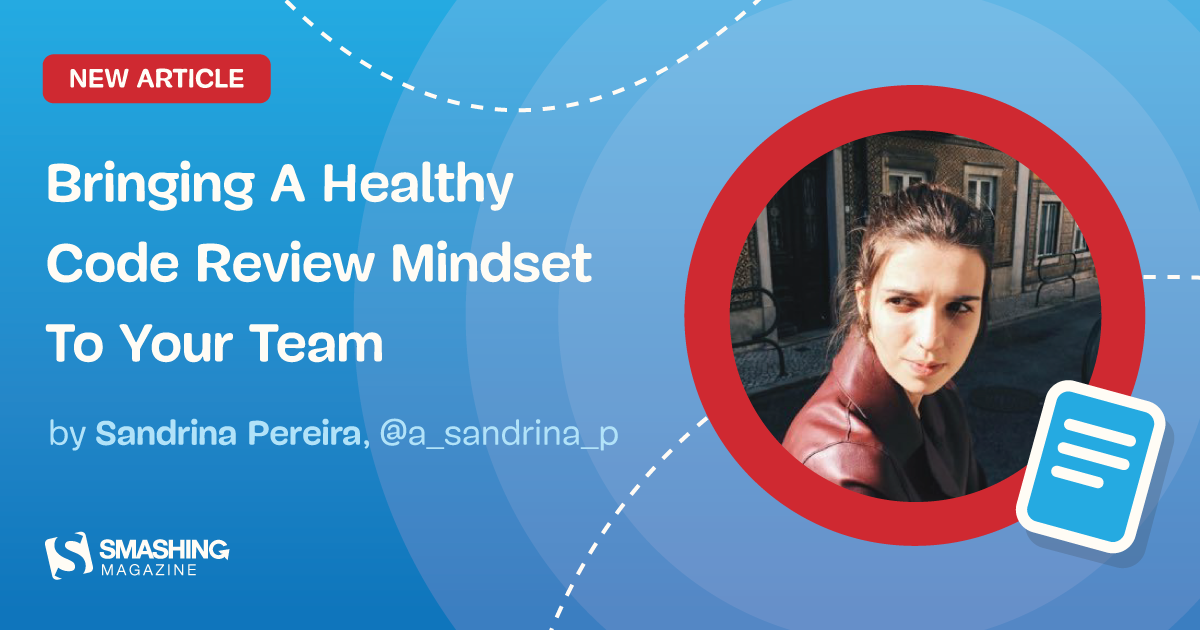 Bringing A Healthy Code Review Mindset To Your Team