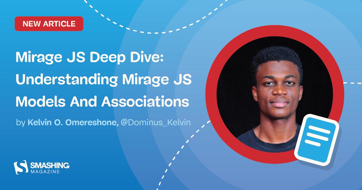 Mirage JS Deep Dive: Understanding Mirage JS Models And Associations (Part 1)