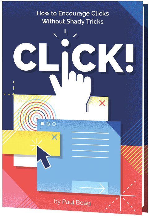 Click! How To Encourage Clicks Without Shady Tricks