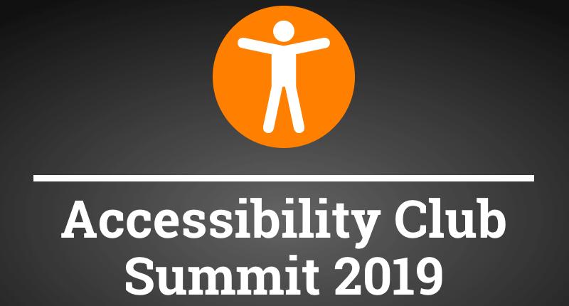 Accessibility Club Summit 2019