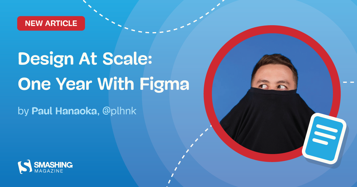Design At Scale: One Year With Figma