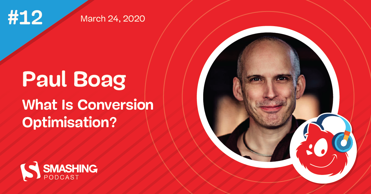Smashing Podcast Episode 12 With Paul Boag: What Is Conversion Optimisation?