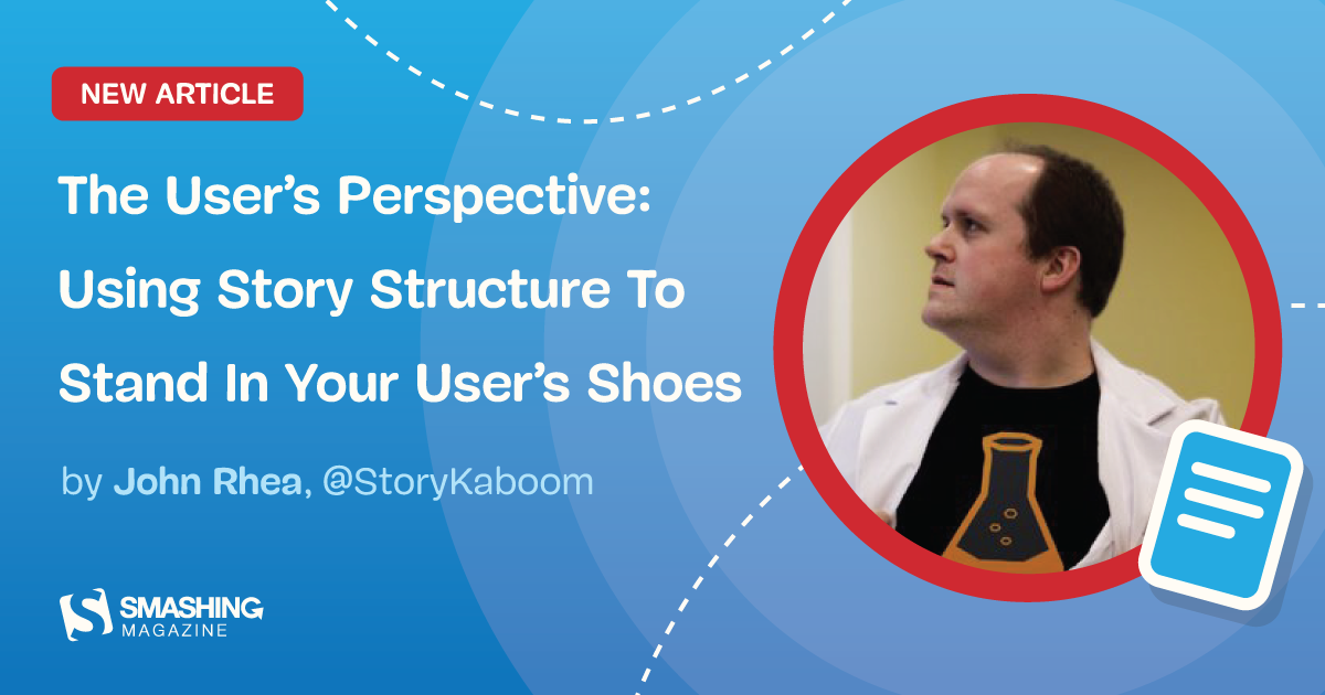 The User's Perspective: Using Story Structure To Stand In Your User's Shoes