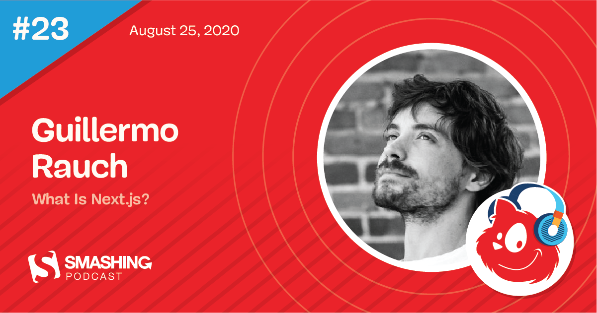 Smashing Podcast Episode 23 With Guillermo Rauch: What Is Next.js?